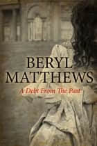 A Debt From the Past ebook by Beryl Matthews