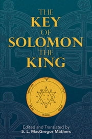 The Key of Solomon the King ebook by S. L. MacGregor Mathers, S. L. MacGregor Mathers