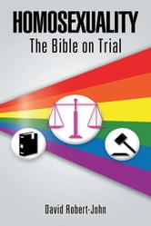 Homosexuality - The Bible on Trial ebook by David Robert-John