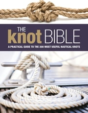 The Knot Bible - The Complete Guide to Knots and Their Uses ebook by Bloomsbury Publishing