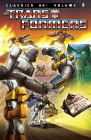 Transformers: Classics - UK Vol. 3 ebook by Furman, Simon; Hill, James; Senior, Geoff; Anderson, Jeff; Smith, Ron; Simpson, Will; Wildman, Andrew