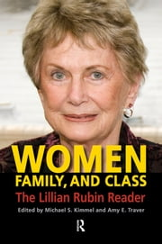 Women, Family, and Class - The Lillian Rubin Reader ebook by Michael S. Kimmel,Amy Elizabeth Traver