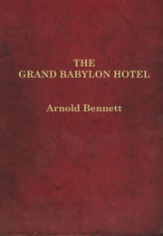 The Grand Babylon Hotel ebook by Arnold Bennet