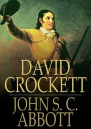 David Crockett ebook by John S.C. Abbott