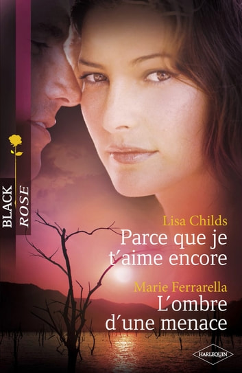 Parce que je t'aime encore - L'ombre d'une menace (Harlequin Black Rose) eBook by Lisa Childs,Marie Ferrarella