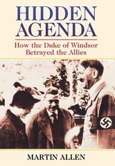 Hidden Agenda - How the Duke of Windsor Betrayed the Allies ebook by Martin Allen
