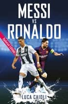Messi vs Ronaldo - Updated Edition ebook by Luca Caioli