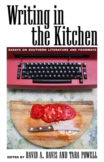 Writing in the Kitchen - Essays on Southern Literature and Foodways ebook by