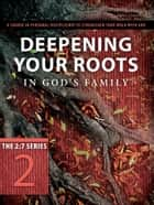 Deepening Your Roots in God's Family ebook by The Navigators