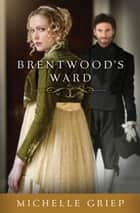 Brentwood's Ward ebook by Michelle Griep