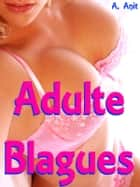 Adulte Blagues ebook by A. Anit