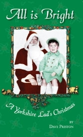 All is Bright - A Yorkshire Lad's Christmas ebook by Dave Preston