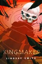 Kingmaker - A Tor.Com Original ebook by Lindsay Smith