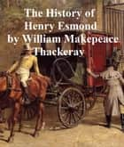 The History of Henry Esmond, Esquire ebook by William Makepeace Thackeray