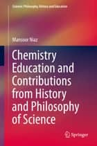 Chemistry Education and Contributions from History and Philosophy of Science ebook by Mansoor Niaz