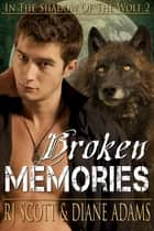 Broken Memories ebook by RJ Scott, Diane Adams