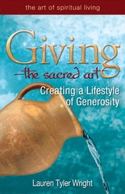 Giving—The Sacred Art - Creating a Lifestyle of Generousity ebook by Lauren Tyler Wright, MDiv