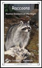 Raccoons: Masked Robbers of the Night ebook by Caitlind L. Alexander