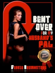Bent Over For My Husband's Pal: A Tale of First Anal and First Double Team Frolic ebook by Debbie Brownstone