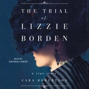 The Trial of Lizzie Borden livre audio by Cara Robertson