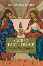 Sacred Partnership: Jesus and Mary Magdalene ebook by John Beverley Butcher