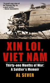 Xin Loi, Viet Nam - Thirty-one Months of War: A Soldier's Memoir ebook by Al Sever