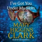 I've Got You Under My Skin lydbok by Mary Higgins Clark