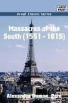 Massacres Of The South (1551-1815) ebook by Alexandre Dumas, Pere