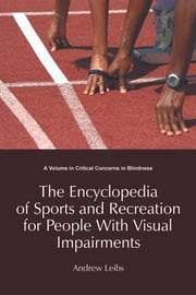 Encyclopedia of Sports & Recreation for People with Visual Impairments ebook by Andrew Leibs