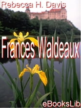 Frances Waldeaux ebook by Davis, Rebecca Harding