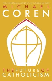 The Future of Catholicism ebook by Michael Coren