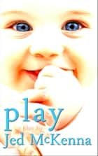 Play: A Play by Jed McKenna ebook by Jed McKenna