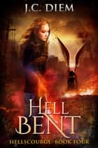 Hell Bent - Hellscourge, #4 ebook by J.C. Diem