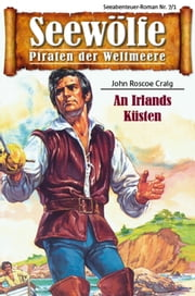 Seewölfe - Piraten der Weltmeere 7/I - An Irlands Küsten ebook by John Roscoe Craig