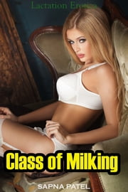 Class of Milking (Lactation Erotica) ebook by Sapna Patel
