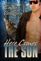 Here Comes The Sun ebook by Emily Veinglory