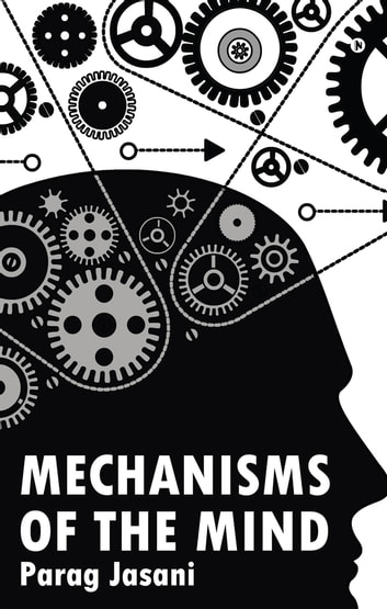 Mechanisms of the Mind ebook by Parag Jasani