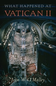 What Happened at Vatican II ebook by John W. O'Malley, S. J.