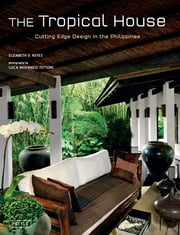 The Tropical House - Cutting Edge Design in the Philippines ebook by Elizabeth Reyes, Luca Invernizzi Tettoni