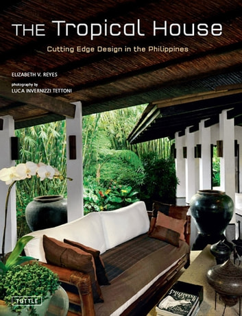 The Tropical House - Cutting Edge Design in the Philippines ebook by Elizabeth Reyes