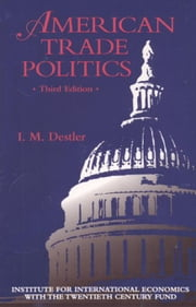 American Trade Politics, 3rd Edition ebook by Destler, I. M.