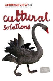 Griffith REVIEW 44 - Cultural Solutions ebook by Julianne Schultz