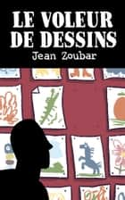 Le voleur de dessins ebook by Jean Zoubar