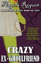 Crazy Ex-Ghoulfriend ebook by Angela Roquet