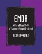 EMDR Within a Phase Model of Trauma-Informed Treatment ebook by Ricky Greenwald