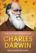 The Autobiography of Charles Darwin ebook by Charles Darwin, GP Editors