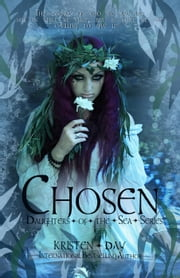Chosen (Daughters of the Sea #3) - Daughters of the Sea, #3 ebook by Kristen Day