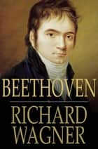 Beethoven ebook by Richard Wagner, William Ashton Ellis
