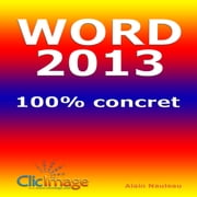 Word 2013 100% concret ebook by Alain Nauleau