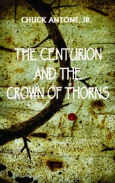 The Centurion and the Crown of Thorns ebook by Chuck Antone Jr